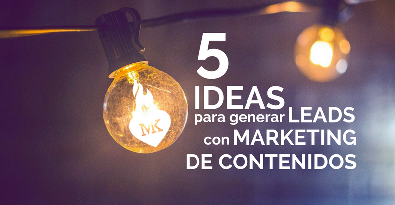 5 ideas para generar leads con tu marketing de contenidos